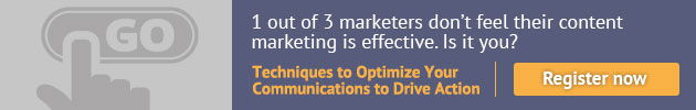 1 out of 3 marketers don't feel their content marketing is effective. Is it you? Techniques to Optimize Your Communications to Drive Action. Register now.