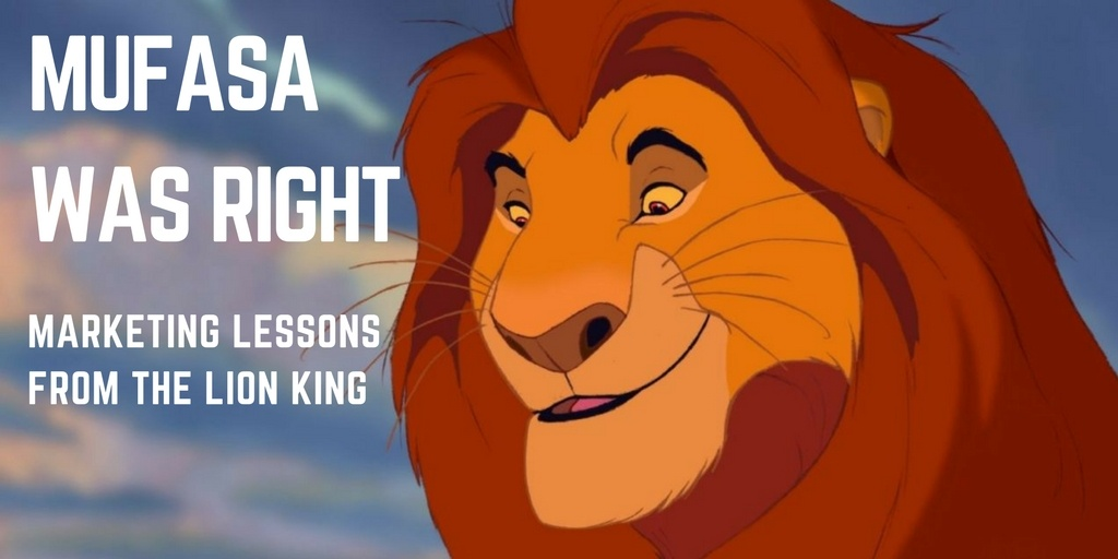 Mufasa was right marketing lessons from the lion king.jpg
